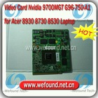 Video Graphic Card Nvidia 9700MGT G96-750-A1 DDR3 512M For Acer 8930 8730 8530 laptop