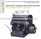 Extra-Heavy Hot Die Cutting and Creasing Machine/ Die Cutting and Creasing Machine(ML-AW930/ML-AW1040/ML-AW1100/ML-AW1200