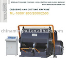 Die Cutting and Creasing Machine/ Die Cutting and Creasing MachineDie Cutting and Creasing Mac/(ML-1600,ML-1800,ML-2000,ML-2500)