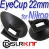 EyeCup 22mm for Nikon D300 D200 D90 D80 D70s D60 D40x